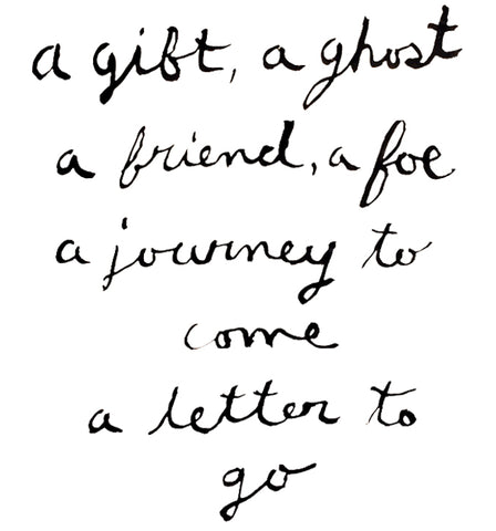 A gift, a ghost, a friend, a foe, a journey to come, a letter to go.