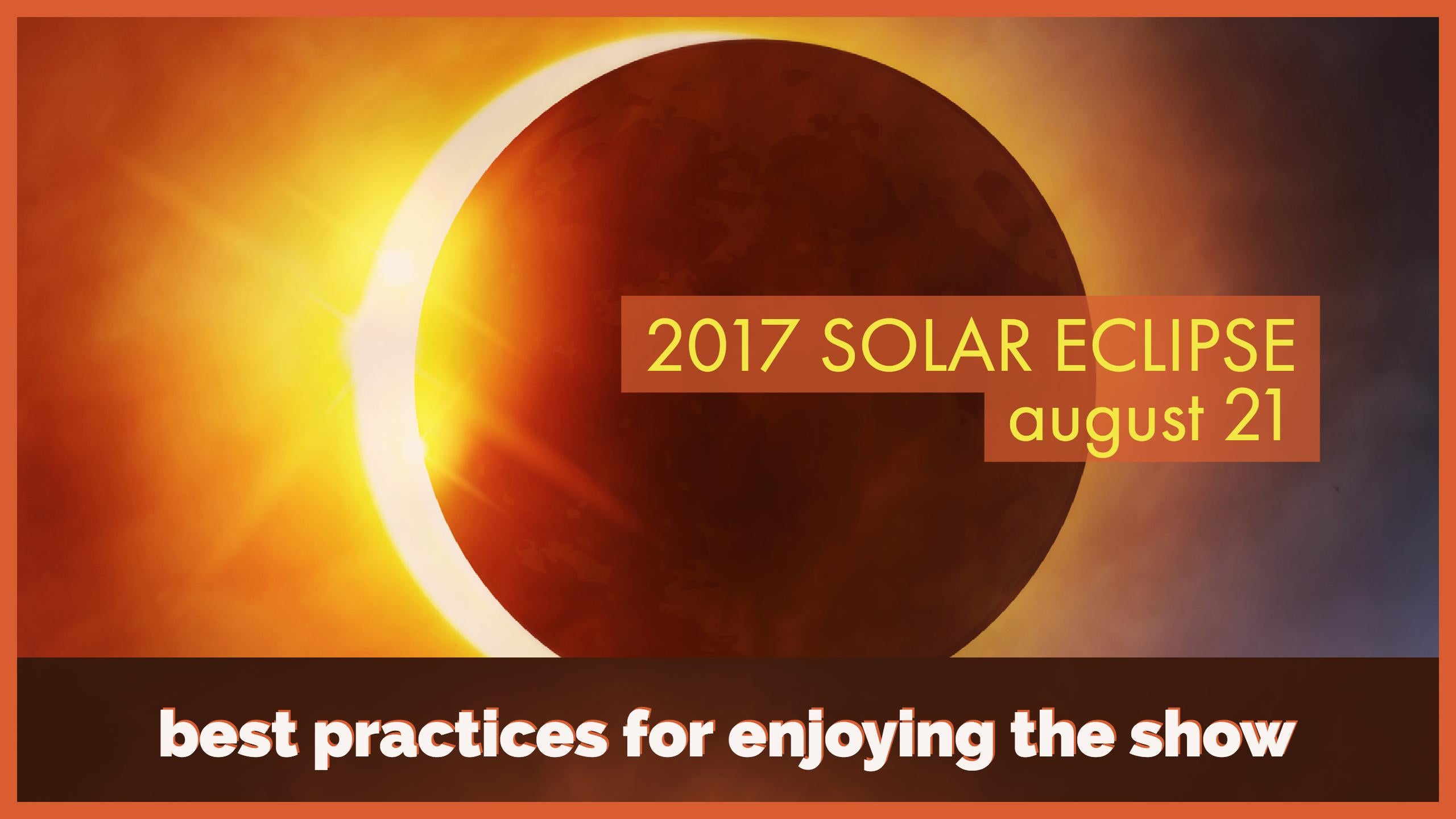 Total Eclipse of the Sun: Best Practices for Enjoying the Show