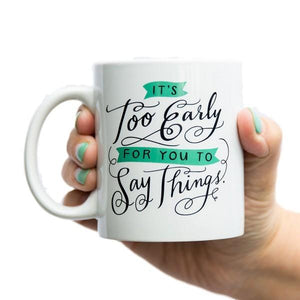 Emily McDowell Mug It's Too Early For You To Say Things | The Gifted Type