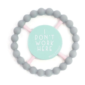 Bella Tunno Happy Teether I Don't Work Here | The Gifted Type