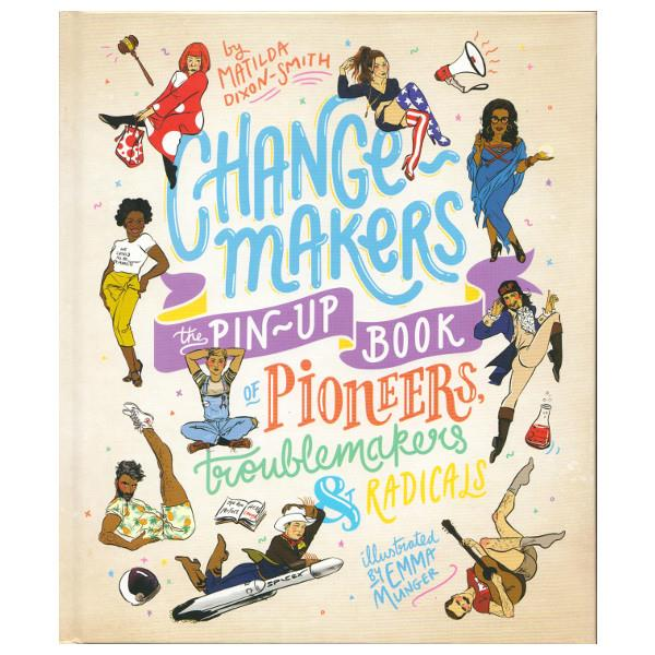 Change-makers: The Pin-Up Book Of Pioneers, Troublemakers & Radicals | The Gifted Type
