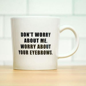 Worry About Your Eyebrows Mug