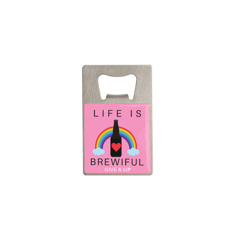 Bottle Opener- Life is Brewiful