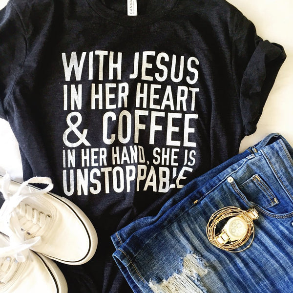 with jesus in her heart and coffee in her hand she is unstoppable tee www.karlastorey.com