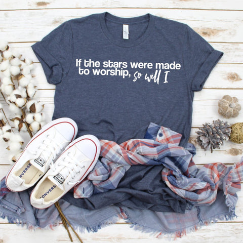 if the stars were made to worship so will i shirt www.karlastorey.com