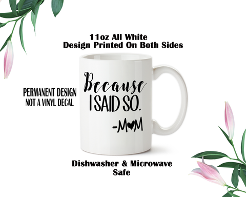 Because I Said So, Mom Coffee Mug, Water Bottle, Travel Mug, Christmas Gifts, Mom Cup, Birthday For Mom, Mothers Day Gift