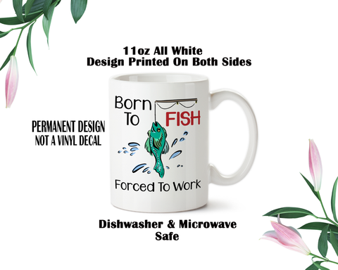 Born To Fish Forced To Work, Fishing Gift, Fisherman Gifts, Gifts For Fishermen, Funny Fishing Mug, Love To Fish, Coffee Mug, Coffee Cup