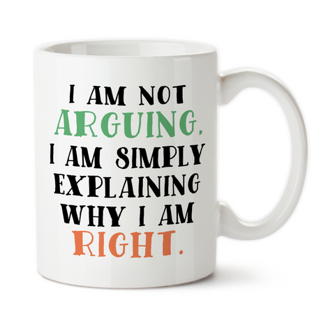 I Am Not Arguing I Am Simply Explaining Why I Am Right, Mug, Coffee Mug, Water Bottle, Travel Mug, Christmas Gifts, I'm Right You're Wrong
