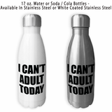 I Can't Adult Today, Coffee Mug, Water Bottle, Travel Mug, Christmas Gifts, Gifts For Him, Retirement Gift, Retirement Mug