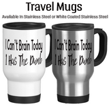 I Can't Brain Today I Has The Dumb, Coffee Mug, Water Bottle, Travel Mug, Christmas Gifts, Brain Fog, Funny Work Cup