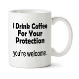 I Drink Coffee For Your Protection You're Welcome, Coffee Mug, Water Bottle, Travel Mug, Christmas Gifts, Birthday Gifts, Coffee Lover Gift