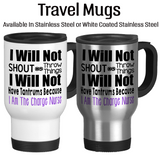 I Will Not Shout Or Throw Things I Will Not Have Tantrums Because I Am The Charge Nurse, Coffee Mug, Water Bottle, Travel Mug, Christmas Gifts, Gifts For Nurse, RN Cup, NP Gift