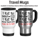 I Will Not Shout Or Throw Things I Will Not Have Tantrums Because I Am The Teacher, Coffee Mug, Water Bottle, Travel Mug, Christmas Gifts, Gifts For Teacher, Teaching Mug