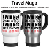 I Will Not Shout Or Throw Things I Will Not Have Tantrums Because I Am The Teacher 002, Coffee Mug, Water Bottle, Travel Mug, Christmas Gifts, Gifts For Teacher, Teaching Mug
