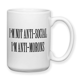 I'm Not Anti Social I'm Anti Morons, Introvert Mugs, Gift For Introvert, Coffee Mug, Coffee Cup