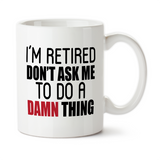 I'm Retired Don't Ask Me To Do A Damn Thing, Coffee Mug, Water Bottle, Travel Mug, Christmas Gifts, Gifts For Him, Retirement Gift, Retirement Mug