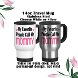 My Favorite People Call Me Mommy, Coffee Mug, Water Bottle, Travel Mug, Christmas Gifts, Mothers Day Gift