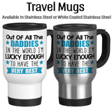 Out Of All The Daddies In The World I'm Lucky Enough To Have The Very Best, Dad Mug, Coffee Mug, Water Bottle, Travel Mug, Christmas Gifts, Dad Cup, Birthday For Dad, Fathers Day Gift