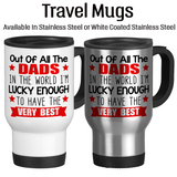 Out Of All The Dads In The World I'm Lucky Enough To Have The Very Best, Dad Mug, Coffee Mug, Water Bottle, Travel Mug, Christmas Gifts, Dad Cup, Birthday For Dad, Fathers Day Gift