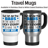 Out Of All The Dads In The World I'm Lucky Enough To Have The Very Best 001, Dad Mug, Coffee Mug, Water Bottle, Travel Mug, Christmas Gifts, Dad Cup, Birthday For Dad, Fathers Day Gift