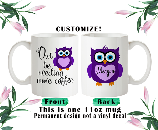 Owl Be Needing More Coffee, Owl Coffee Mug, Owl Water Bottle, Owl Travel Mug, Christmas Gifts, Owl Name Gift, Owl Lover Gift, Owl Pun Mug