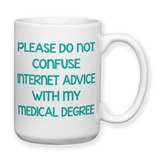Please Do Not Confuse Internet Advice With My Medical Degree, Coffee Mug, Water Bottle, Travel Mug, Christmas Gifts, Funny Doctor Cup