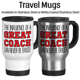 The Influence Of A Great Coach Can Never Be Erased 002 Coffee Mug, Water Bottle, Travel Mug, Christmas Gifts, Birthday Gifts, Thanks Coach, Coach Gift