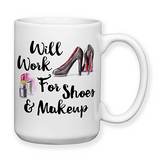 Will Work For Shoes And Makeup, Coffee Mug, Water Bottle, Travel Mug, Christmas Gifts, Shopaholic Mug, Shopper Gift, Shoes
