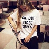 Women Printed OK, BUT FIRST COFFEE Tees