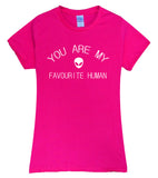 Women YOU ARE MY FAVORITE HUMAN Tees