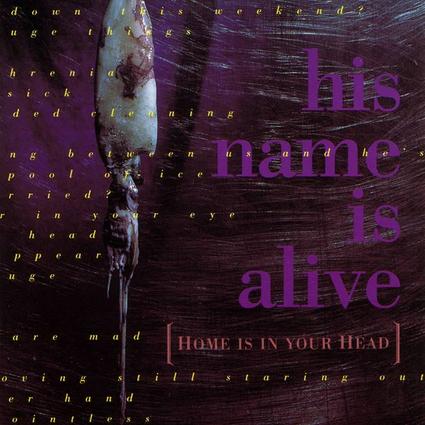 HIS NAME IS ALIVE 'HOME IS IN YOUR HEAD' CD