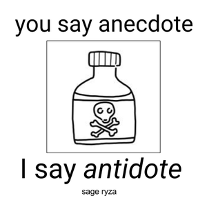 you say anecdote; i say antidote