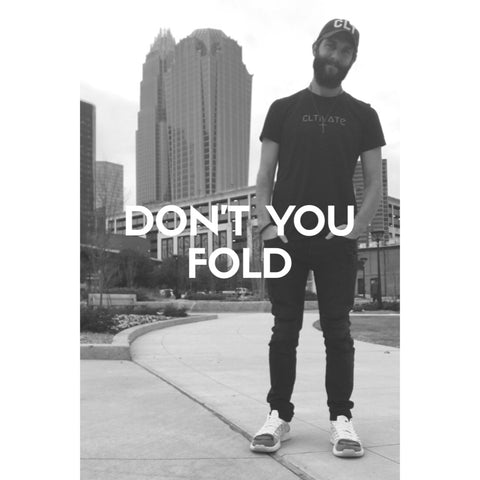 Don't you fold. A blog post by Zack Gudzan, the founder of CLTIVATE - a non-profit cultivating the fight against addiction.