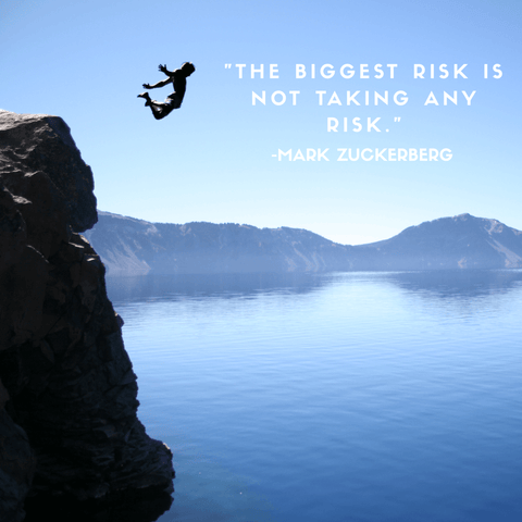 The biggest risk is taking no risk. Mark Zuckerberg. One Day at a Time