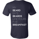 MY Beard Eats Beards Like YOURs For Breakfast - Custom Tee - 3 Colors and All Sizes