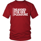 Beard For Her Pleasure - Custom Tee - Four Colors and All Sizes