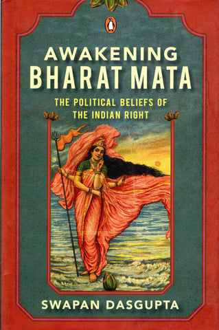 AWAKENING BHARAT MATA - THE POLITICAL BELIEFS OF THE INDIAN RIGHT