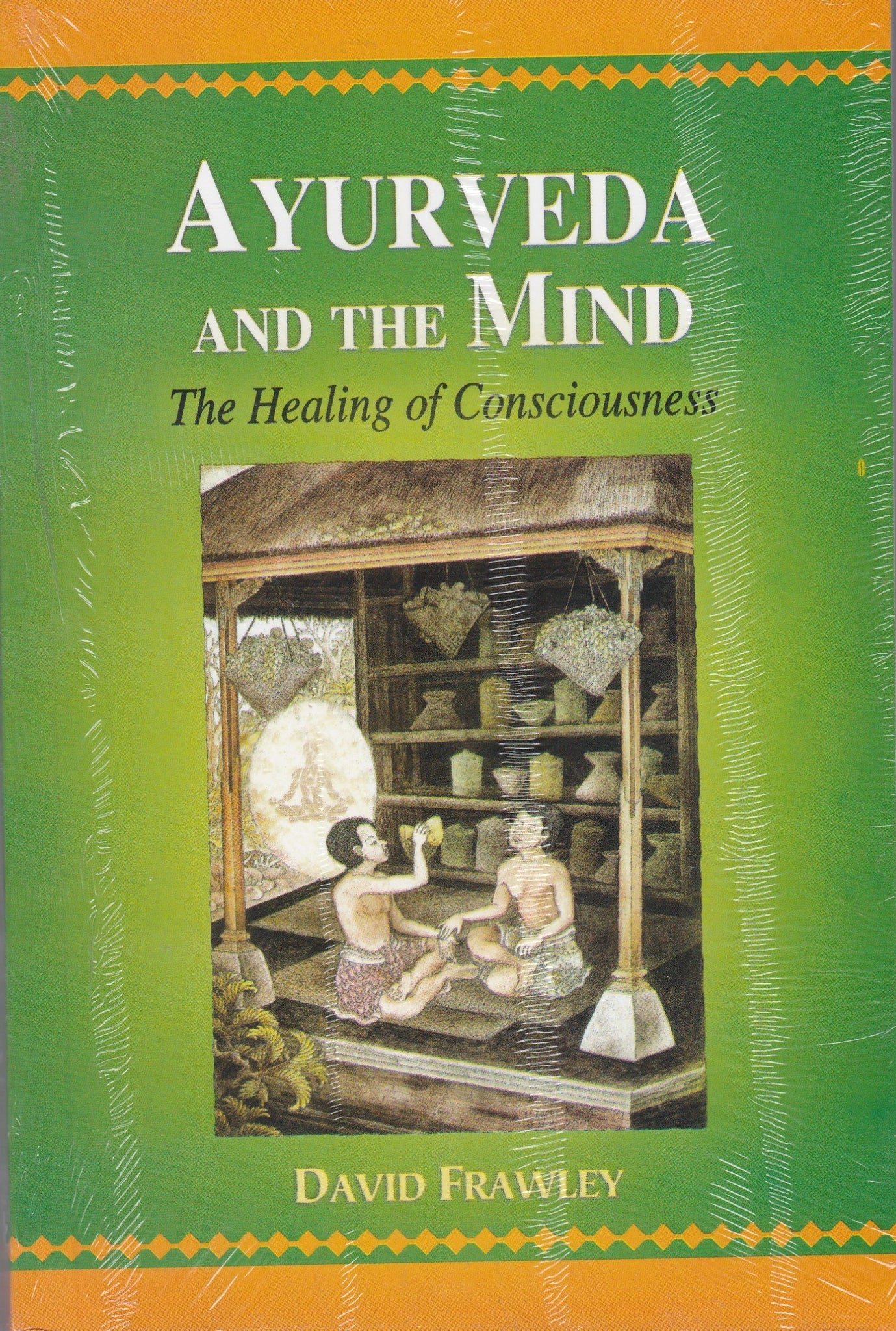 Ayurveda and The Mind - The Healing of Consciousness