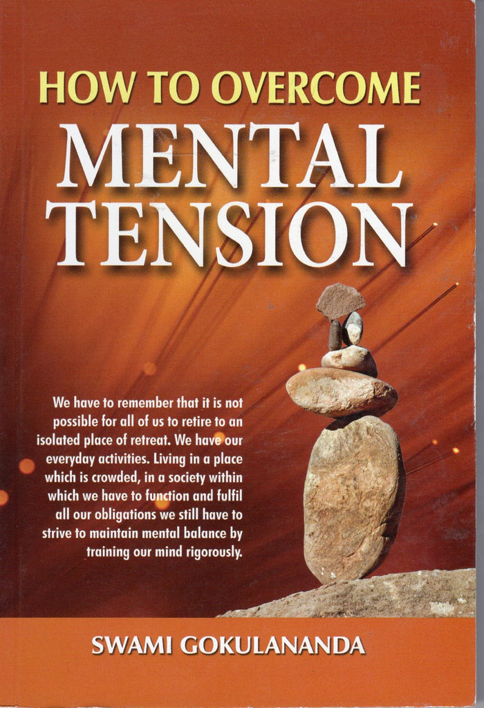 HOW TO OVERCOME MENTAL TENSION - Swami Gokulananda