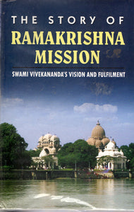 The Story of Ramakrishna Mission - Swami Vivekananda's vision and Fulfilment