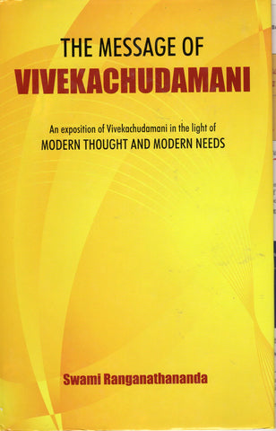 The Message of Vivekachudamani - An exposition of Vivekachudamani in the light of Modern Thought and Modern Needs
