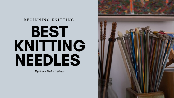 Beginning Knitting: The #1 Knitting Needles for Beginners (and Beyond)
