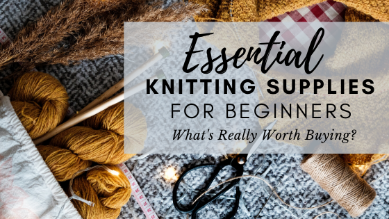 Knitting Supplies for Beginners: What's really worth buying?