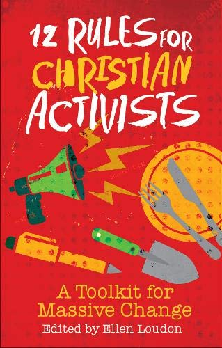 12 Rules for Christian Activists: A Toolkit for Massive Change by Ellen Loudon