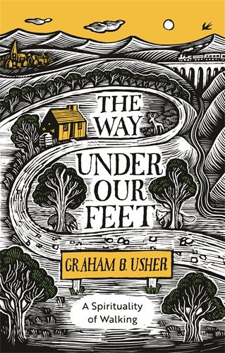 The Way Under Our Feet - A Spirituality of Walking by Graham Usher