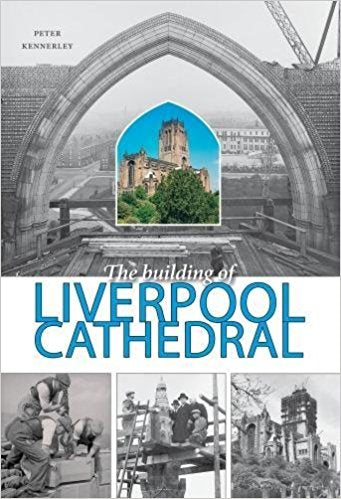 The Building of Liverpool Cathedral - Peter Kennerley