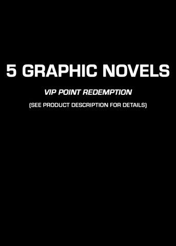 5 Graphic Novels of Your Choice (VIP PT REDEMPTION ONLY)