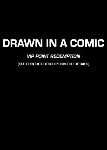 Drawn in Comic (VIP PT REDEMPTION ONLY)