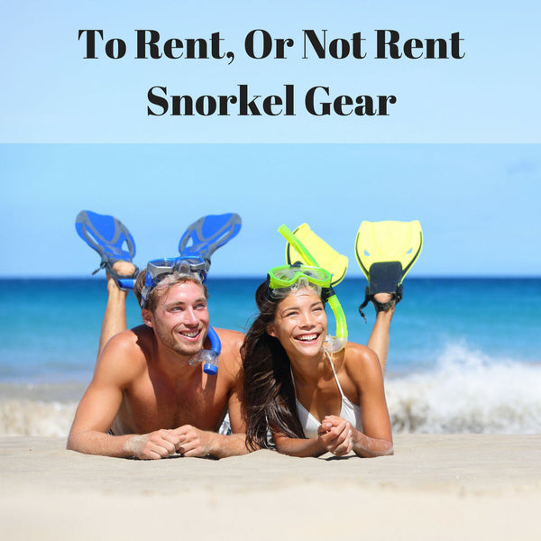 Renting a Snorkel and Mask? 5 Reasons You Shouldn't