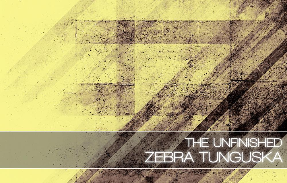 The Unfnished Zebra Tunguska
